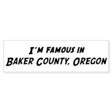 Famous in Baker County Bumper Bumper Sticker