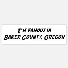 Famous in Baker County Bumper Bumper Bumper Sticker