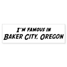Famous in Baker City Bumper Bumper Sticker