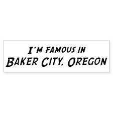 Famous in Baker City Bumper Bumper Sticker
