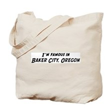 Famous in Baker City Tote Bag