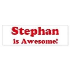 Stephan is Awesome Bumper Bumper Sticker