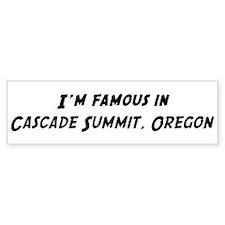 Famous in Cascade Summit Bumper Bumper Bumper Sticker