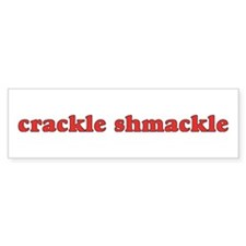 Crackle Shmackle Bumper Bumper Sticker