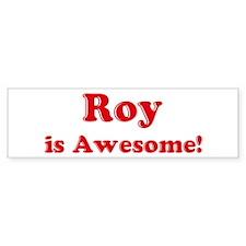 Roy is Awesome Bumper Bumper Bumper Sticker