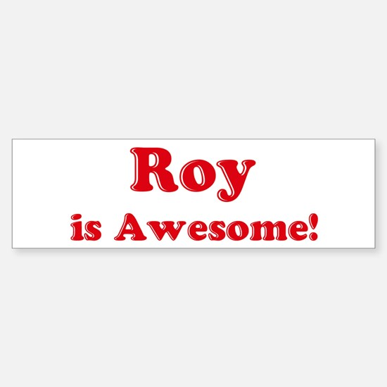 Roy is Awesome Bumper Bumper Bumper Sticker
