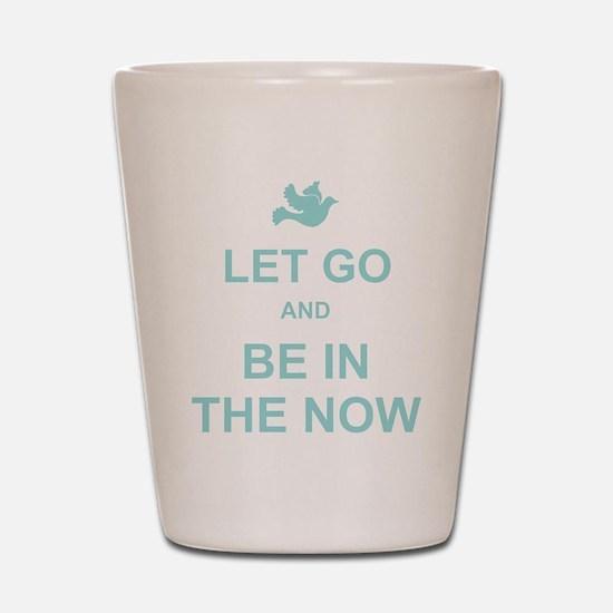Let go spiritual quote Shot Glass