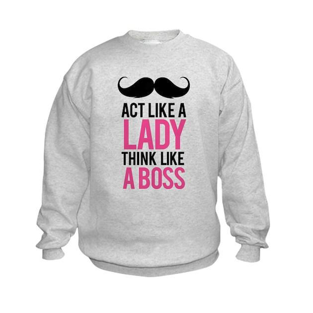 Act Like A Lady Think Like A Bos Kids Sweatshirt Act Like