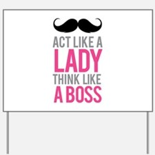 Act like a lady think like a boss Yard Sign