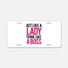 Act like a lady think like a boss Aluminum License