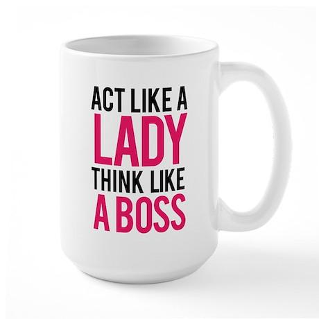 Act like a lady think like a boss Large Mug
