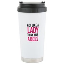 Act like a lady think like a boss Travel Mug