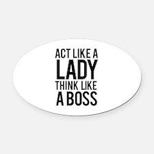 Act like a lady think like a boss Oval Car Magnet