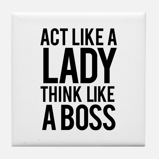 Act like a lady think like a boss Tile Coaster