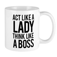 Act like a lady think like a boss Mug