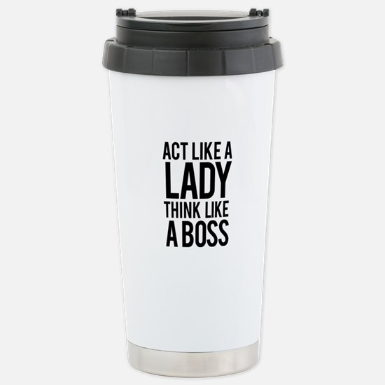 Act like a lady think like a boss Stainless Steel