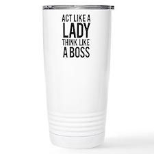 Act like a lady think like a boss Travel Mug