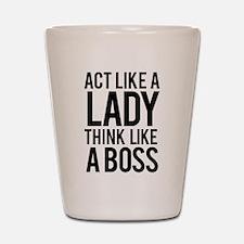 Act like a lady think like a boss Shot Glass