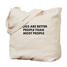 Dogs are Better People than Most People Tote Bag