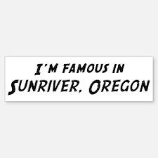 Famous in Sunriver Bumper Bumper Bumper Sticker