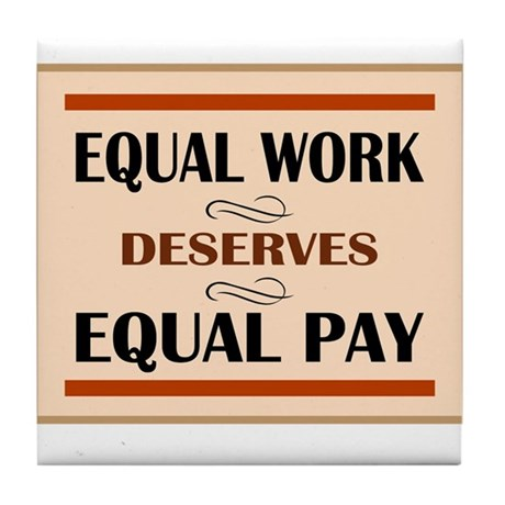Equal Work Deserves Equal Pay Tile Coaster