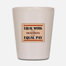 Equal Work Deserves Equal Pay Shot Glass