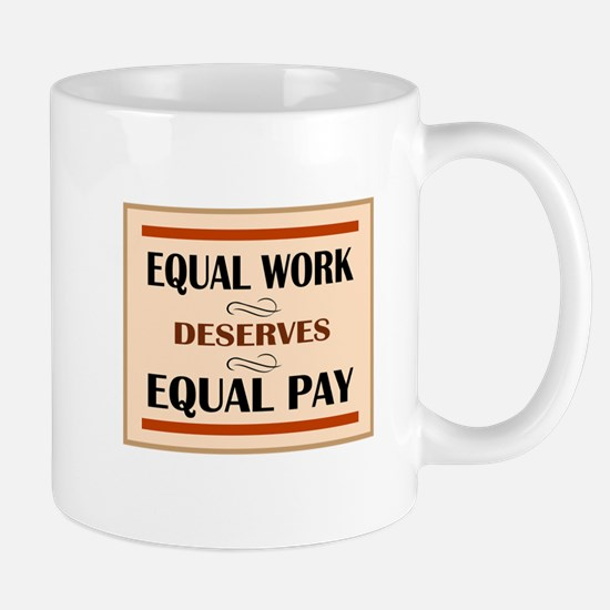 Equal Work Deserves Equal Pay Mug