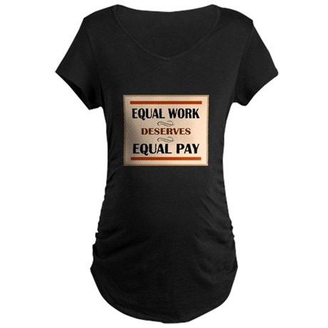 Equal Work Deserves Equal Pay Maternity T-Shirt