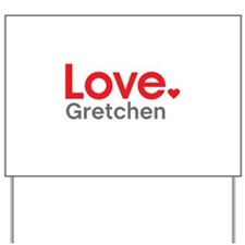 Love Gretchen Yard Sign