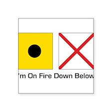 "Im on fire down below.png Square Sticker 3"" x 3"""