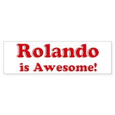 Rolando is Awesome Bumper Bumper Bumper Sticker