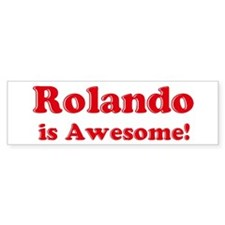 Rolando is Awesome Bumper Bumper Sticker