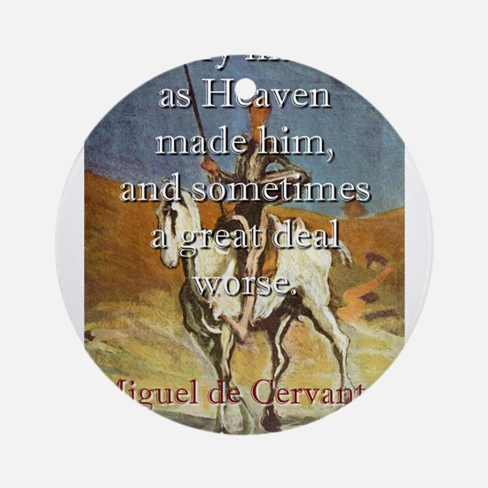 Every Man Is As Heaven Made Him - Cervantes Round