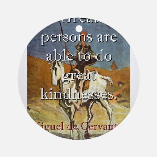 Great Persons Are Able - Cervantes Round Ornament