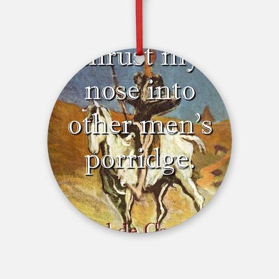 I Never Thrust My Nose - Cervantes Round Ornament