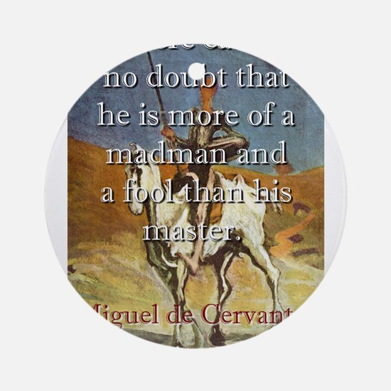 There Can Be No Doubt - Cervantes Round Ornament
