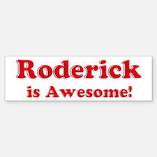 Roderick is Awesome Bumper Bumper Bumper Sticker
