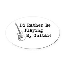 Id Rather Be Playing My Guitar Oval Car Magnet