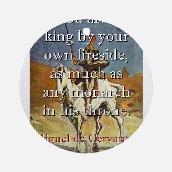 You Are A King - Cervantes Round Ornament