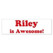 Riley is Awesome Bumper Bumper Sticker