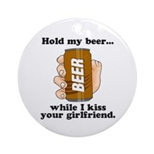 Hold My Beer While I Kiss Your Girlfriend Ornament