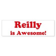 Reilly is Awesome Bumper Bumper Sticker