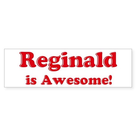 Reginald is Awesome Bumper Sticker