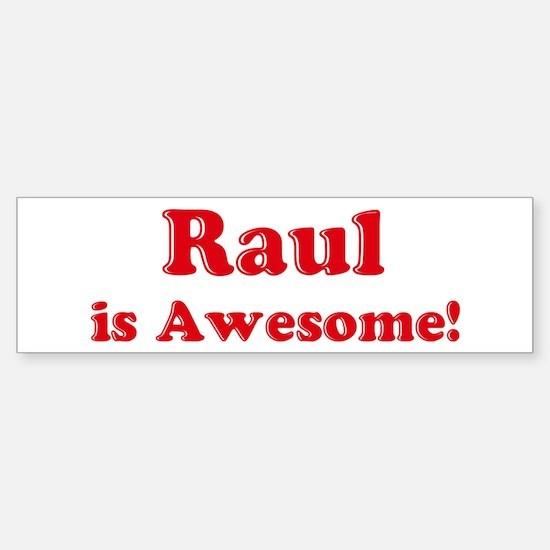 Raul is Awesome Bumper Bumper Bumper Sticker