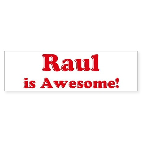 Raul is Awesome Bumper Sticker