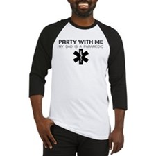 Party With Me My Dad Is A Paramedic Baseball Jerse