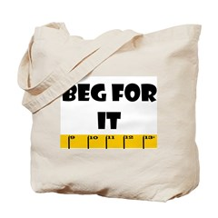 Ruler Beg For It Tote Bag