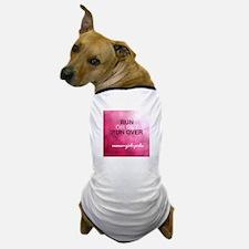 Run or Get Run Over Dog T-Shirt