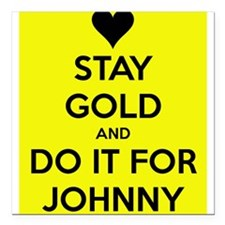 Stay Gold and Do it for Johnny Square Car Magnet 3