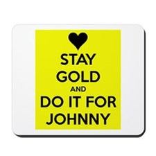 Stay Gold and Do it for Johnny Mousepad
